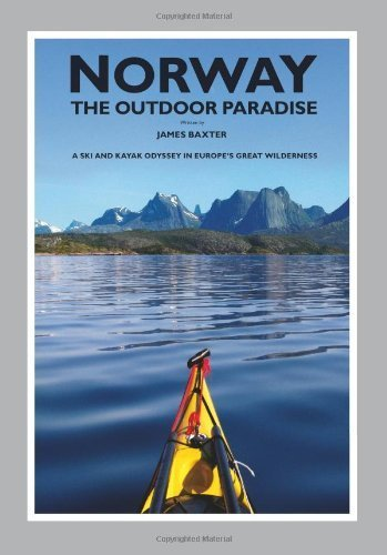 Norway The Outdoor Paradise: A Ski and Kayak Odyssey in Europe's Great Wilderness by Baxter, James (2012) Hardcover