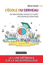 L'école du cerveau - De Montessori, Freinet et Piaget aux sciences cognitives de Olivier Houdé