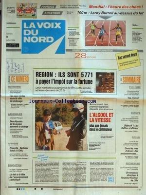 VOIX DU NORD (LA) [No 15566] du 09/07/1994 - REGION - ILS SONT 5771 A PAYER L'IMPOT SUR LA FORTUNE - L'ALCOOL ET LA VITESSE DANS LE COLLIMATEUR - LES PAYS RICHES DANS LA VILLE DU CHOMAGE - SOMMET DE NAPLES - RWANDA - BALLADUR LUNDI A L'ONU - LE PERE CLOUPET REMPLACE PAR DANIEL - LES SPORTS - LE TOUR DE FRANCE - MONDIAL DE FOOT - ATHLETISME - LE PR CAPRON SUCCEDERA AU PR SAMAILLE - par Collectif