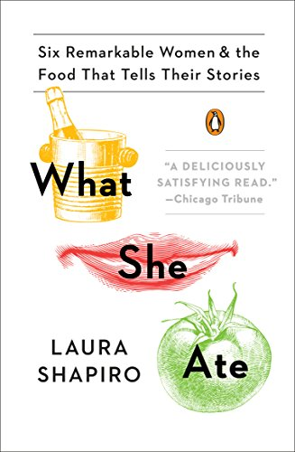 What She Ate: Six Remarkable Women and the Food That Tells Their Stories (English Edition)