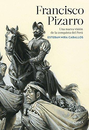 Francisco Pizarro: Una nueva visión de la conquista del Perú (Serie Mayor) por Esteban Mira Caballos