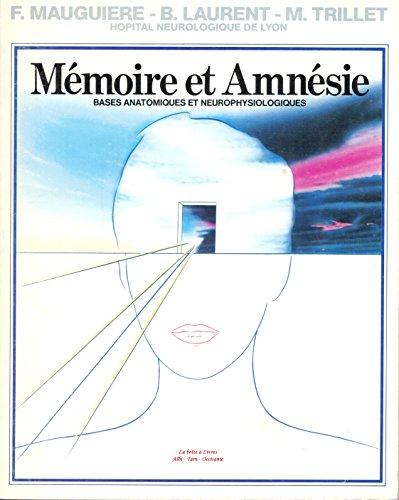Mémoire Et Amnésie / Bases Anatomiques et Neurophysiologiques / Anatomie des structures limbiques cérébrales et mémoire par F. Mauguière / B. Laurent / M. Trillet