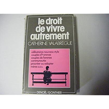 Le Droit de vivre autrement : Modes de vie inhabituels, enquêtes et témoignages (Collection Femme)