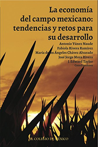La economía del campo mexicano: Tendencias y retos para su desarrollo por Antonio Yúnez Naude