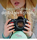 [ THE BUSY GIRL'S GUIDE TO DIGITAL PHOTOGRAPHY ] by Yabsley, Lorna ( Author) Sep-2013 [ Paperback ]