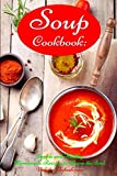 Soup Cookbook: Simple and Healthy Homemade Recipes to Warm the Soul: Healthy Recipes