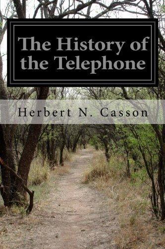 The History of the Telephone by Herbert N. Casson (2015-04-03)