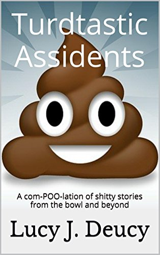 Turdtastic Assidents: A com-POO-lation of shitty stories from the bowl and beyond (English Edition) -