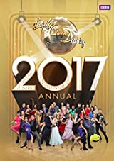 Official Strictly Come Dancing Annual 2017: The Official Companion to the Hit BBC Series