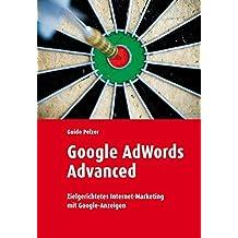 Google Adwords Advanced: Zielgerichtetes Internet-Marketing mit Google-Anzeigen