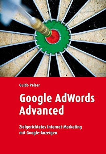 Google Adwords Advanced: Zielgerichtetes Internet-Marketing mit Google-Anzeigen