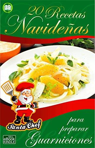 20 RECETAS NAVIDEÑAS PARA PREPARAR GUARNICIONES (Colección Santa Chef)