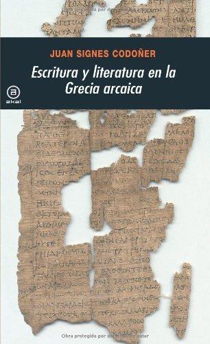 Escritura y literatura en la Grecia arcaica (Universitaria) por Juan Signes Codoñer