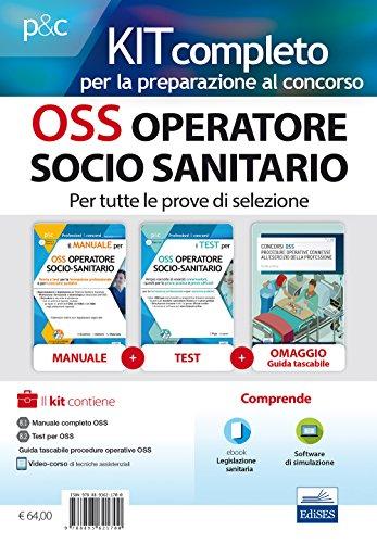 Kit completo per OSS operatore socio-sanitario. Teoria ed esercizi commentati per la formazione professionale e i concorsi pubblici