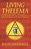 Living Thelema: A Practical Guide to Attainment in Aleister Crowley's System of Magick (English Edition)