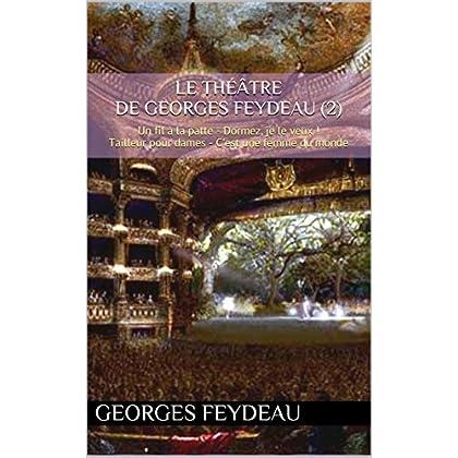 Le théâtre de Georges Feydeau (2): Un fil à la patte - Dormez, je le veux ! - Tailleur pour dames - C'est une femme du monde