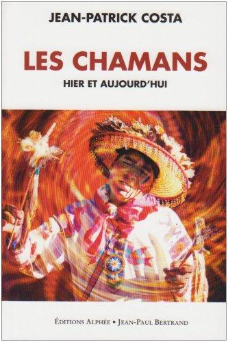 Les chamans hier et aujourd'hui : Mieux connaître le chamanisme PDF Books
