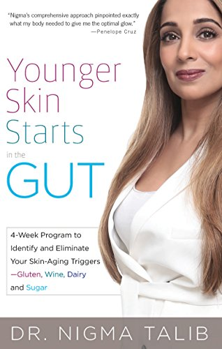 Younger Skin Starts in the Gut: 4-Week Program to Identify and Eliminate Your Skin-Aging Triggers - Gluten, Wine, Dairy, and Sugar (English Edition) por Nigma Talib