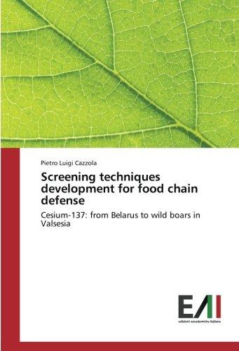 Screening techniques development for food chain defense: Cesium-137: from Belarus to wild boars in Valsesia por Pietro Luigi Cazzola