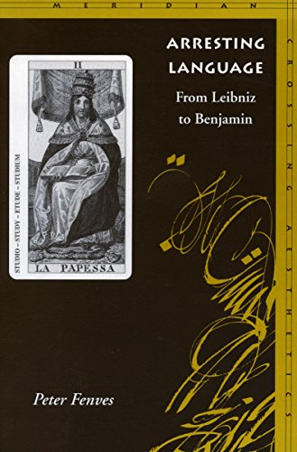 Arresting Language: From Leibniz to Benjamin (Meridian: Crossing Aesthetics)