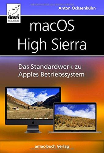 macOS High Sierra: Das Standardwerk zu Apples Betriebssystem: Internet, Siri, Time Machine, APFS, u. v. m.