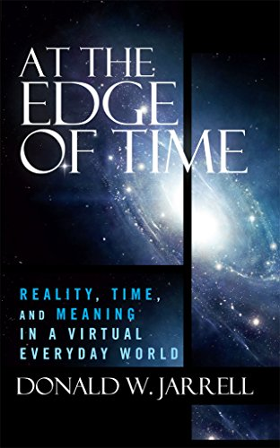 At the Edge of Time: Reality, Time, and Meaning in a Virtual Everyday World (English Edition)