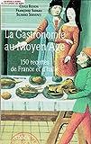 La Gastronomie au Moyen Age - 150 recettes de France et d'Italie