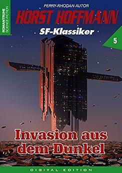 HORST HOFFMANN SF-Klassiker 5: Invasion aus dem Dunkel