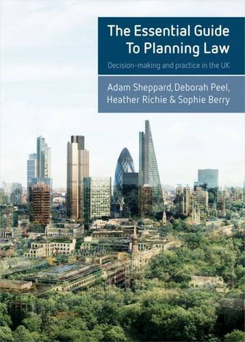 The Essential Guide to Planning Law: Decision-Making and Practice in the UK