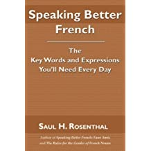 Speaking Better French: The Key Words and Expressions that You'll Need Every Day by Saul H. Rosenthal (2007-08-15)
