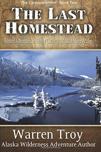 the-last-homestead-further-adventures-of-denny-caraway-alaskan-homesteader