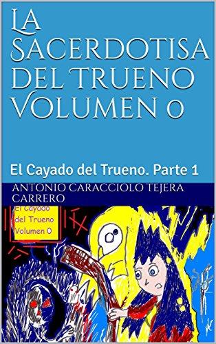 La Sacerdotisa del Trueno Volumen 0: El Cayado del Trueno. Parte 1 por Antonio Caracciolo  Tejera Carrero