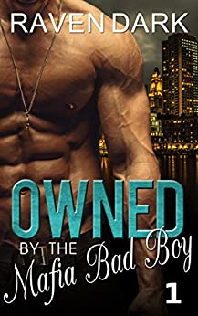 Owned by the Mafia Bad Boy (Book One) by [Dark, Raven]