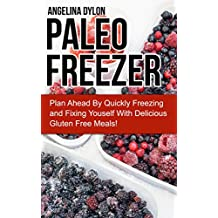 Paleo Freezer: Plan Ahead By Quickly Freezing (English Edition)