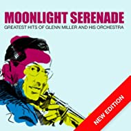 Moonlight Serenade - Greatest Hits Of Glenn Miller And His Orchestra (New Edition)