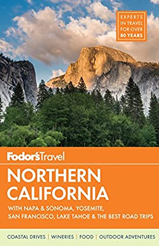 Fodor's Northern California: With Napa & Sonoma, Yosemite, San Francisco, Lake Tahoe & the Best Road Trips