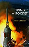 #10: Firing A Rocket : Stories of the Development of the Rocket Engines for the Saturn Launch Vehicles and the Lunar Module as Viewed from the Trenches (Kindle Single)