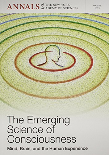 The Emerging Science of Consciousness: Mind, Brain, and the Human Experience (Annals of the New York Academy of Sciences)