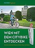 Wien mit dem Citybike entdecken: Die interessantesten Routen zu Kultur, Natur und Genuss