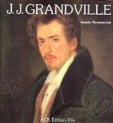 La Vie Et l'Oeuvre De J.J. Grandville