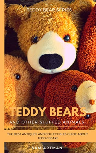 Teddy bears and stuffed animals : The best antiques & collectibles guide about teddy bears and stuffed animals (Teddy bears and stuffed animals series) (English Edition)