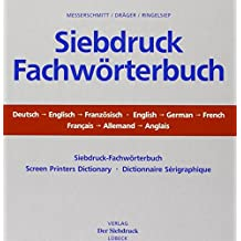 Siebdruck-Fachwörterbuch: Screen Printers Dictionary /Dictionnaire Sérigraphique