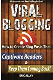 Viral Blogging: How To Create Blog Posts That Captivate Readers & Keep Them Comi by Eric Allyn (2013-07-31)