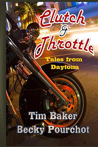 Clutch and Throttle:Tales From Daytona (English Edition) por Becky Pourchot