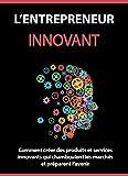 Telecharger Livres L entrepreneur Innovant Comment creer des produits et services innovants qui chamboulent les marches et preparent l avenir (PDF,EPUB,MOBI) gratuits en Francaise