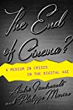 The End of Cinema?: A Medium in Crisis in the Digital Age (Film and Culture Series)