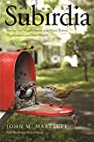 Welcome to Subirdia: Sharing Our Neighborhoods with Wrens, Robins, Woodpeckers, and Other Wildlife by John M. Marzluff (2016-01-05)