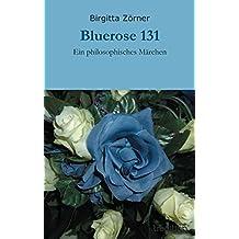 Bluerose 131: Ein philosophisches Märchen