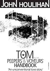 Tom or the Peepers' and Voyeurs' Handbook