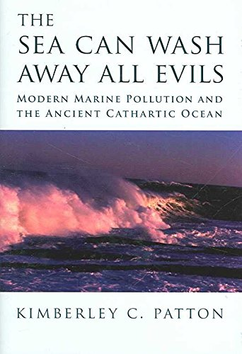 [(The Sea Can Wash Away All Evils : Modern Marine Pollution and the Ancient Cathartic Ocean)] [By (author) Kimberley Patton] published on (November, 2006) par Kimberley Patton